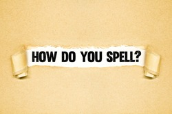 How do you spell? , Torn paper revealing words, Idea for Spelling bee, Quiz, Header for presentation, miswritten or mispronouced words