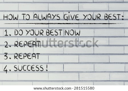 how to always do your best: do it now, repeat, success