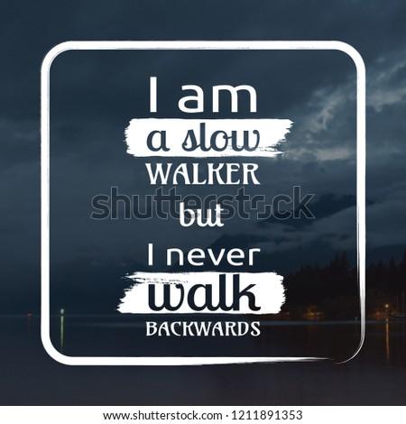 I am a slow walker but I never walk backwards motivation quote
