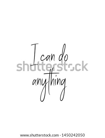 I can do anything print. Home decoration, typography poster. Typography poster in black and white. Motivation and inspiration quote. Black inspirational quote isolated on the white background.