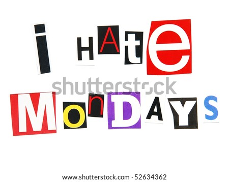 I hate mondays  - the universal whine of  workers