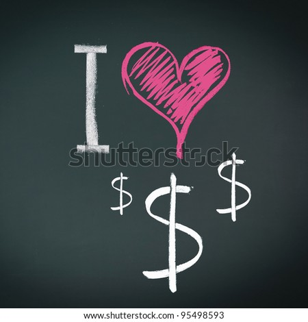 I love dollars in chalk on a chalkboard with dollar signs and a heart