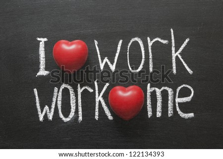 I love work, work loves me phrase handwritten on blackboard