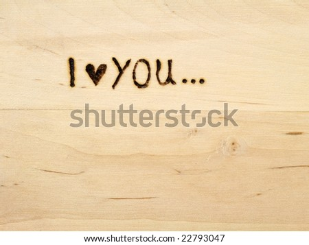 I love you, branded in wooden plank