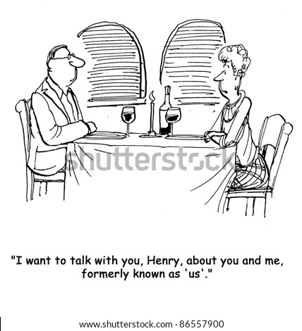 I want to talk with you, Henry, about you and me.  Formerly known as us.