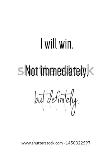 I will win. not immediately but definitely print. typography poster. Typography poster in black and white. Motivation and inspiration quote. Black inspirational quote isolated on the white background.