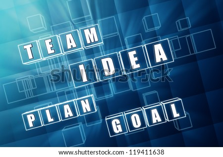idea, team, plan, goal - words in 3d blue glass blocks with text, business concept