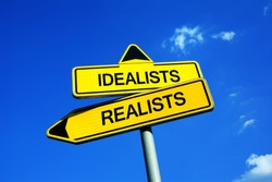 Idealists vs Realists - Traffic sign with two options - optimist attitude to theory, visionary and dreams or sceptic pessimism and pragmatism. Danger of utopia