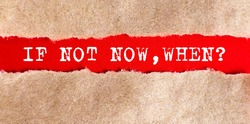 If Not Now When text , appearing behind torn paper.