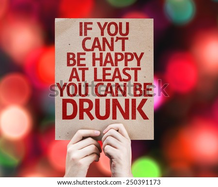 If You Can\'t Be Happy At Least You Can Be Drunk card with colorful background with defocused lights