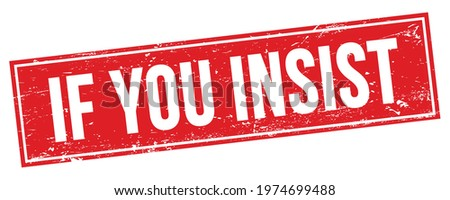 IF YOU INSIST text on red grungy rectangle stamp sign. Stock photo ©