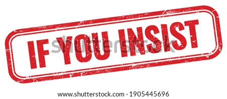 IF YOU INSIST text on red grungy vintage rectangle stamp. Stock photo ©