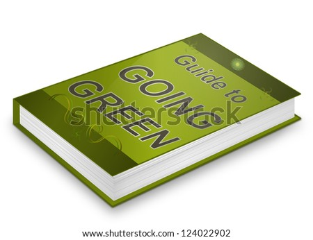 Illustration depicting a book with a going green concept title. White background.