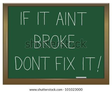 Illustration depicting a green chalkboard with the words 'if it aint broke dont fix it'.