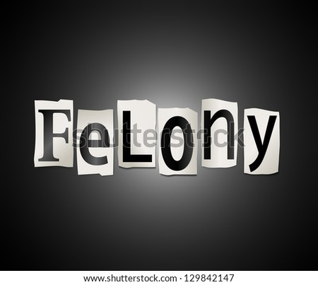 Illustration depicting cutout printed letters arranged to form the word felony.