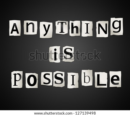 Illustration depicting cutout printed letters arranged to form the words anything is possible. - stock photo