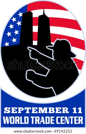 "illustration of a fireman firefighter silhouette pointing to twin tower world trade center wtc building with American stars and stripes flag in background and words ""september 11 world trade center"""