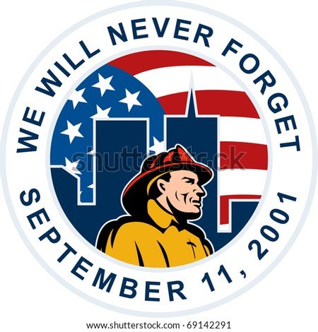 "illustration of a fireman firefighter silhouette pointing to twin tower world trade center wtc building American stars and stripes flag in background words ""we will never forget September 11 2001"""