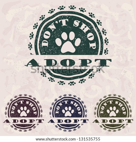 "illustration of grunge vintage pet related slogan, label, stamp with paws and text ""adopt don't shop"" in it."