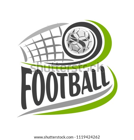 Illustration on theme Football game, simple poster for soccer club, ball flying on curve trajectory in gate with net, image with text - football, clip art design with football ball and goal.