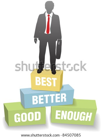 Improvement business man standing on Good Enough Better and Best boxes