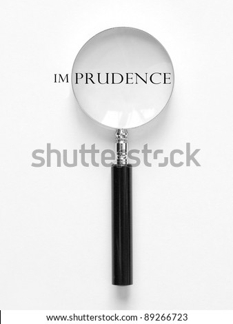 imprudence with magnifying glass