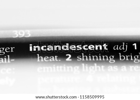 incandescent word in a dictionary. incandescent concept.