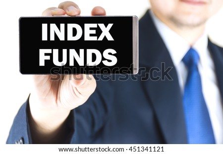 INDEX FUNDS word on mobile phone screen in blurred young businessman hand over white background, business concept
