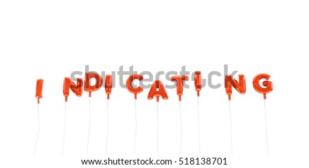 INDICATING - word made from red foil balloons - 3D rendered.  Can be used for an online banner ad or a print postcard.