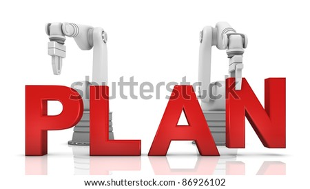 Industrial robotic arms building PLAN word on white background
