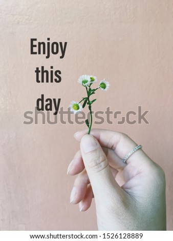Inspiration motivation quote about enjoy, life, flower