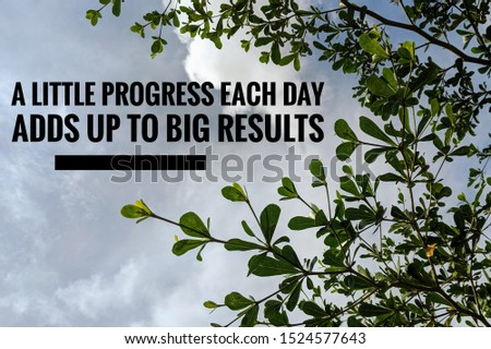 Inspiration motivation quote about life - A Little Progress Each Day Adds Up To Big Results.