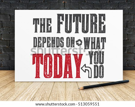 "Inspiration quote : ""The future depends on what you do today"" on white frame in black brick wall and wooden flooring ,Motivational typographic. #513059551"