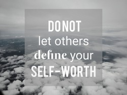 Inspirational and motivational quote of do not let others define your self-worth. Stock photo.