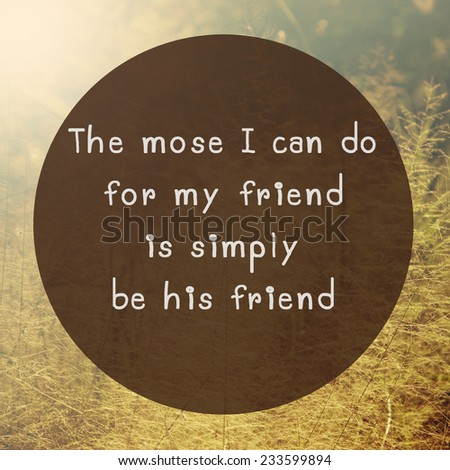 Inspirational and motivational quote on nature background. Life quote. Friendship quote.