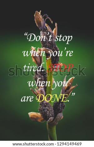 """Inspirational and motivational quotes """"Don't stop when you're tired. Stop when you are done"""""""