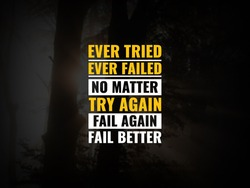 Inspirational and motivational quotes. Ever tried. Ever failed. No matter. Try Again. Fail again. Fail better.