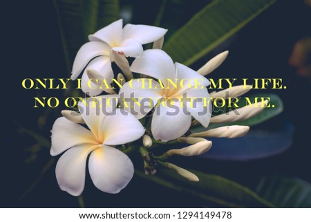 """Inspirational and motivational quotes """"Only I can change my life. No one can do it for me."""" on plumeria flower background."""