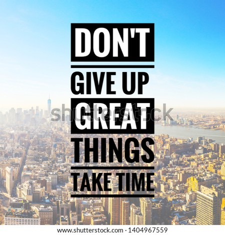 """Inspirational motivating quote """"don't give up great things take time"""" written on beautiful city background."""