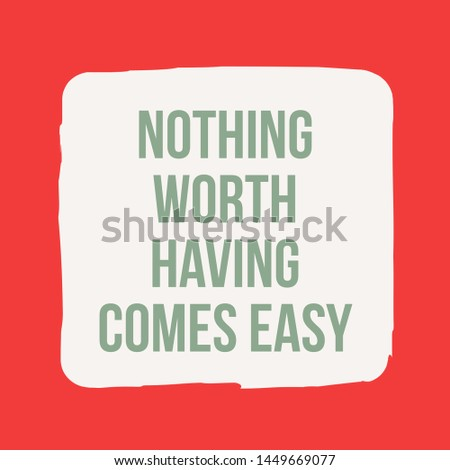 Inspirational motivating quote for life, success, goals, motivation and inspiration written on plain red color background. Nothing worth having comes easy.