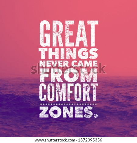 Inspirational motivating quote - Great things never came from comfort zones.