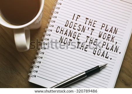 Inspirational motivating quote. If the plan doesn\'t work, change the plan. Not the goal.