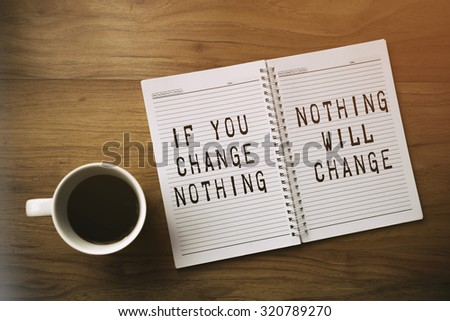 Inspirational motivating quote. If you change nothing, nothing will change.