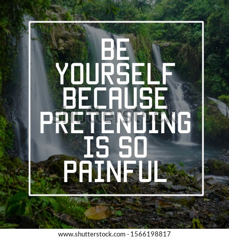 """Inspirational motivating quote on blur background, """"Be youreself because pretending is so painful"""""""