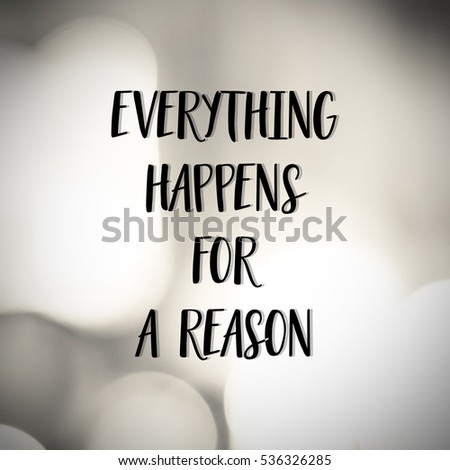 Quote Everything Happens For A Reason Images And Stock Photos