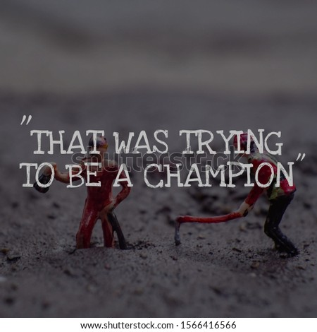 """Inspirational motivating quote on blur background, """"that was trying to be a champion"""""""