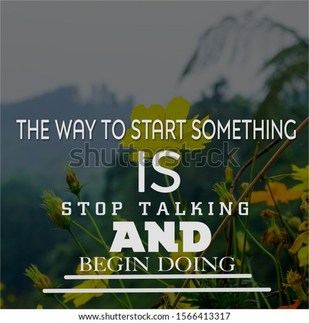 """Inspirational motivating quote on blur background, """"the way to start something is stop talking and begin doing"""""""
