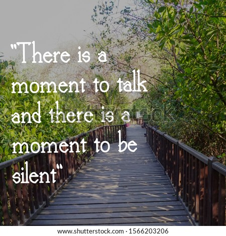 """Inspirational motivating quote on blur background, """"there is a talk and there is moment to be silent"""""""