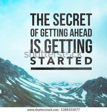 Inspirational motivating quote. The secret of getting ahead is getting started.