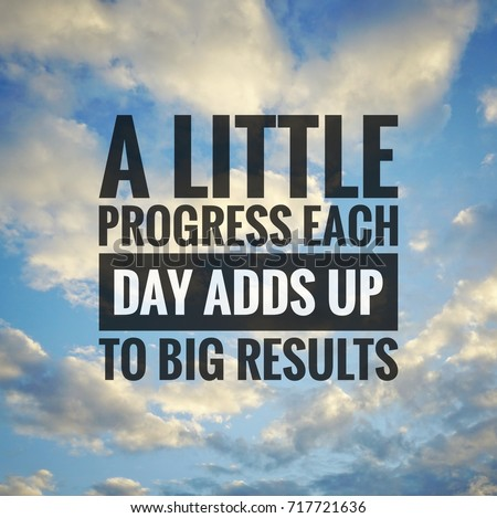 Inspirational motivating quotes on nature background. A Little Progress Each Day Adds Up To Big Results